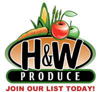 HandW Produce Join our List and get weekly coupons, recipe tips & more!